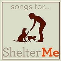 Songs for Shelter Me