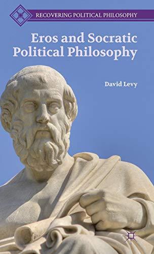 Download Eros and Socratic Political Philosophy (Recovering Political Philosophy) 1137345381