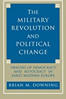 The Military Revolution and Political Change by Brian Downing(1992-12-29)