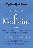 The New York Times Book of Medicine: More Than 150 Years of Reporting on the Evolution of Medicine
