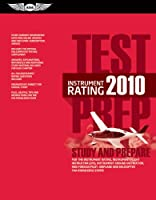 Instrument Rating Test Prep 2010: Study and Prepare for the Instrument Rating, Instrument Flight Instructor, Cfii, Instrument Ground Instructor, and Foreign Pilot, Airplane and Helicopter FAA Knowledge Exams