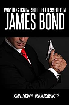 Everything I Know About Life I Learned From James Bond by [Flynn, John, Blackwood, Bob]
