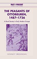 The Peasants of Ottobeuren, 1487–1726: A Rural Society in Early Modern Europe (Past and Present Publications)