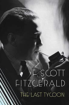 The Last Tycoon: The Authorized Text by [Fitzgerald, F. Scott]