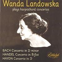Bach: Concerto in D-Minor / Handel: Concerto B-Flat / Haydn: Concerto in D by Wanda Landowska (1998-07-21)