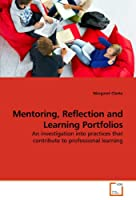 Mentoring, Reflection and Learning Portfolios: An investigation into practices that contribute to professional learning