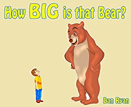 How BIG is that Bear? (Pre-School Kids Picture Story Book) by [Ryan, Dan]