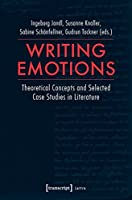 Writing Emotions: Theoretical Concepts and Selected Case Studies in Literature (Lettre)