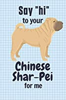 """Say """"hi"""" to your Chinese Shar-Pei for me: For Chinese Shar-Pei Dog Fans"""