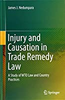 Injury and Causation in Trade Remedy Law: A Study of WTO Law and Country Practices