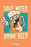 Save Water Drink Beer Notebook: A5 Gepunktet Bierbrau Buch, Notizbuch fuer Biebrauer, Hobbybrauer, Bier Brauen 120 Seiten 6x9 | Organizer Schreibheft Planer zum Ausfuellen