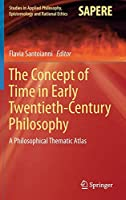 The Concept of Time in Early Twentieth-Century Philosophy: A Philosophical Thematic Atlas (Studies in Applied Philosophy, Epistemology and Rational Ethics)