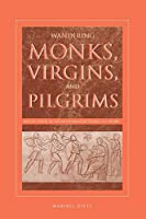Wandering Monks, Virgins, and Pilgrims: Ascetic Travel in the Mediterranean World, A.D. 300–800