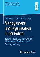 Management und Organisation in der Polizei: Studien zu Digitalisierung, Change Management, Motivation und Arbeitsgestaltung (Schriftenreihe zur Polizei- und Sicherheitsforschung)