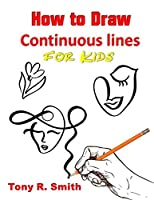 How to Draw Continuous lines for Kids: Step By Step Techniques (I Can Draw books for Kids Book)