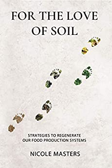 For the Love of Soil: Strategies to Regenerate Our Food Production Systems by [Masters, Nicole]