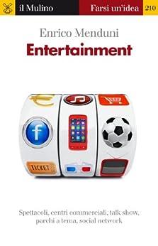 Entertainment (Farsi un'idea Vol. 210) (Italian Edition) by [Menduni, Enrico]