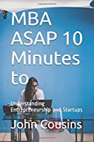 MBA ASAP 10 Minutes to: Understanding Entrepreneurship and Startups (MBA ASAP 10 Minutes series)