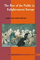 The Rise of the Public in Enlightenment Europe (New Approaches to European History)