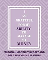 I am Grateful For My Ability to Manage My Money: Personal Monthly Budget and Debt Repayment Planner /8x10  financial planner with goals and spending trackers sheets: 12-month Undated calendar budget and spending tracker notebook