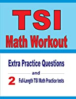 TSI Math Workout: Extra Practice Questions and Two Full-Length Practice TSI Math Tests