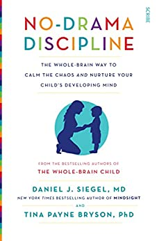 No-Drama Discipline: the whole-brain way to calm the chaos and nurture your child's developing mind (Mindful Parenting) by [Siegel, Daniel J., Bryson, Tina Payne]