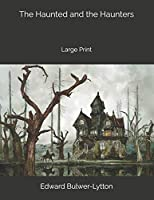 The Haunted and the Haunters: Large Print