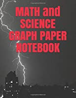 "MATH and SCIENCE GRAPH PAPER NOTEBOOK: Quad Ruled 5 squares per inch 8.5 x 11"" Notebook for Students"