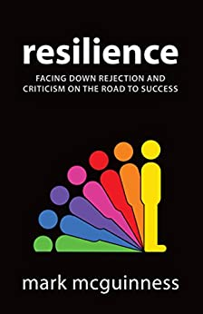 [McGuinness, Mark]のResilience: Facing Down Rejection and Criticism on the Road to Success (English Edition)