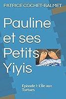 Pauline et ses Petits Yiyis: Episode I: L'Île aux Tortues