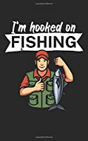 I'm hooked on fishing: Notebook for fisherman with a saying. With lines and page numbers. 120 pages.