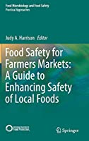 Food Safety for Farmers Markets:  A Guide to Enhancing Safety of Local Foods (Food Microbiology and Food Safety)