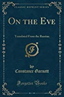On the Eve: Translated from the Russian (Classic Reprint)
