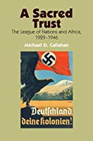 A Sacred Trust: The League of Nations and Africa, 1929-1946