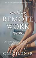 Making Remote Work Work: How To Work Remotely & Build Teams From Anywhere In The World