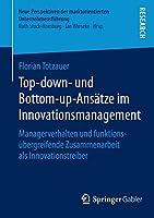Top-down- und Bottom-up-Ansaetze im Innovationsmanagement: Managerverhalten und funktionsuebergreifende Zusammenarbeit als Innovationstreiber (Neue Perspektiven der marktorientierten Unternehmensfuehrung)