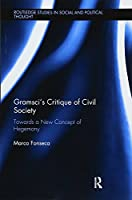 Gramsci's Critique of Civil Society (Routledge Studies in Social and Political Thought)