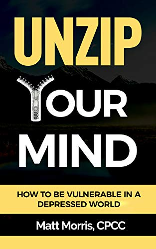 Download Unzip Your Mind: How to Be Vulnerable In a Depressed World (Overcome Depression, Complex PTSD, Master Your Emotions, Addiction, Anxiety, Anger, Panic, ... (Mindfulness Book 1) (English Edition) B07DVXG92Z