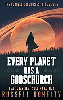 Every Planet Has a Godschurch (The Lobdell Chronicles Book 1) by [Nohelty, Russell]