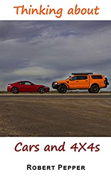 Thinking about Cars and 4X4s: Semi-random musings, entertainment and education on the topic on offroad vehicles and cars. by [Pepper, Robert]