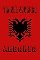 Travel Journal Albania: Blank Lined Travel Journal. Pretty Lined Notebook & Diary For Writing And Note Taking For Travelers.(120 Blank Lined Pages - 6x9 Inches)