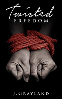 Twisted Freedom (Freedom series Book 2) by [Grayland, J]