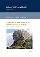 Kemalism As a Fixed Variable in the Republic of Turkey: History, Society, Politics (Bibliotheca Academica - Reihe Orientalistik)
