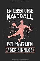 Ein Leben ohne Handball ist moeglich, aber sinnlos: Kalender, Wochenplaner, Tagebuch, Notizbuch, Buch 105 Seiten im Softcover. Eine Woche auf einer Doppelseite. Fuer alle Termine, Notizen und Aufgaben die man sich notieren und nicht vergessen moechte. Fuer 52