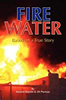 Fire Water: Based on a True Story