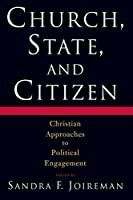 Church, State and Citizen: Christian Approaches to Political Engagement