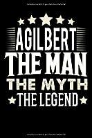 Notizbuch: Agilbert The Man The Myth The Legend (120 gepunktete Seiten als u.a. Tagebuch, Reisetagebuch oder Projektplaner fuer Vater, Ehemann, Freund, Kumpel, Bruder, Onkel und mehr)