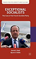 Exceptional Socialists: The Case of the French Socialist Party (French Politics, Society and Culture)