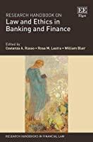 Research Handbook on Law and Ethics in Banking and Finance (Research Handbooks in Financial Law)