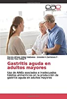 Gastritis aguda en adultos mayores: Uso de AINEs asociados e inadecuados hábitos alimenticios en la producción de gastritis aguda en adultos mayores